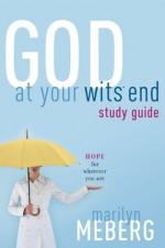 God at Your Wits' End Study Guide: Hope for Wherever You Are - Marilyn Meberg