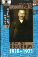 Multimedialna historia Polski - TOM 20 - Trudny czas odbudowy 1918-1921 - Tadeusz Cegielski, Beata Janowska, Joanna Wasilewska-Dobkowska