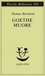 Goethe muore - Thomas Bernhard, Elisabetta Dell'Anna Ciancia