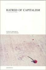 Hatred of Capitalism: A Semiotext(e) Reader - Michel Foucault, Jean Baudrillard, William S. Burroughs, Kathy Acker, Gilles Deleuze, Félix Guattari, Michelle Tea, Lynne Tillman, John Cage, David Wojnarowicz, Georges Bataille, Hélène Cixous, Chris Kraus, Bob Flanagan, Cookie Mueller, Assata Shakur, Paul Virilio, Fanny