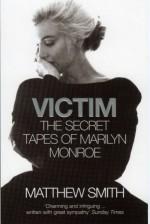 Victim. The Secret Tapes of Marilyn Monroe - Matthew Smith