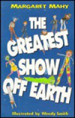 The Greatest Show Off Earth - Margaret Mahy