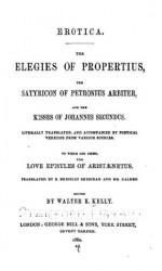 Erotica: The Elegies of Propertius, The Satyricon of Petronius Arbiter, and The Kisses of ... (1880) - Petronius, Aristaenetus, Sextus Propertius