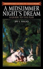 A Midsummer Night's Dream: A Guide to the Play - Jay L. Halio