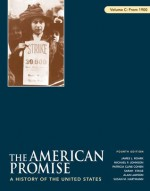 The American Promise: A History of the United States, Volume C: From 1900 - James L. Roark, Michael P. Johnson, Patricia Cline Cohen, Sarah Stage, Alan Lawson, Susan M. Hartmann