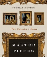 Master Pieces: The Curator's Game - Thomas Hoving, Lori Stein, Kate Learson