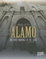 Ghosts of the Alamo and Other Hauntings of the South - Matt Chandler