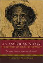 An American Story: The Odyssey of Solomon Northup - Allen Gilmore, Solomon Northup