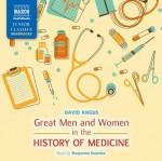 Great Men and Women in the History of Medicine - David Angus, Benjamin Soames