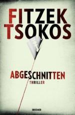 XXL-Leseprobe - Abgeschnitten: Thriller (German Edition) - Sebastian Fitzek, Michael Tsokos