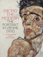 Facing the Modern: The Portrait in Vienna 1900 - Gemma Blackshaw, Edmund de Waal, Tag Gronberg, Julie Johnson, Doris Lehmann, Elana Shapira, Sabine Wieber, Mary Costello