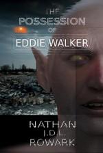 The Possession of Eddie Walker - Nathan J.D.L. Rowark