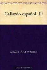 El Gallardo español (Spanish Edition) - Miguel de Cervantes Saavedra