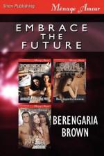 Embrace the Future (Forbidden Future: Future Revealed: Raw Future) - Berengaria Brown