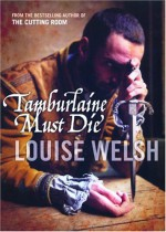Tamburlaine Must Die - Louise Welsh