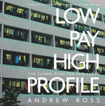 Low Pay, High Profile: The Global Push for Fair Labor - Andrew Ross