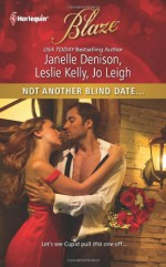 Not Another Blind Date.. - Jo Leigh, Janelle Denison, Leslie Kelly