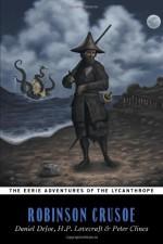 The Eerie Adventures Of The Lycanthrope Robinson Crusoe - Peter Clines, Daniel Defoe