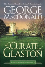 The Curate of Glaston - George MacDonald, Michael Phillips