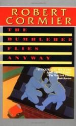 The Bumblebee Flies Anyway - Robert Cormier