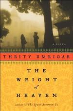 The Weight of Heaven: A Novel - Thrity Umrigar