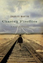 Chasing Fireflies: A Novel of Discovery - Charles Martin