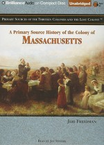 A Primary Source History of the Colony of Massachusetts - Jeri Freedman, Jay Snyder