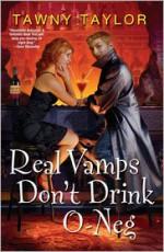 Real Vamps Don't Drink O-Neg - Tawny Taylor