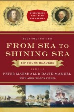 From Sea to Shining Sea for Young Readers from Sea to Shining Sea for Young Readers: 1787-1837 1787-1837 (Discovering God's Plan for America Discovering God's Plan fo) - David Manuel, Peter Marshall, Anna Wilson Fishel