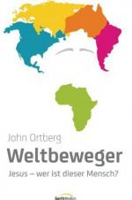 Weltbeweger: Jesus - wer ist dieser Mensch? - (German Edition) - John Ortberg
