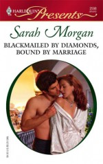 Blackmailed by Diamonds, Bound by Marriage (A Mediterranean Marriage) - Sarah Morgan