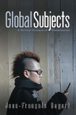 Global Subjects: A Political Critique of Globalization - Jean-François Bayart, Andrew Brown