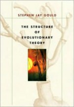 The Structure of Evolutionary Theory - Stephen Jay Gould
