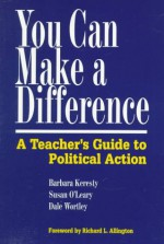 You Can Make a Difference: A Teacher's Guide to Political Action - Barbara Keresty, Susan O'Leary