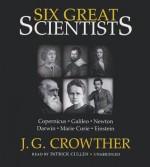 Six Great Scientists: Copernicus, Galileo, Newton, Darwin, Marie Curie, Einstein - J G Crowther, Patrick Cullen