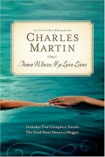 Down Where My Love Lives: The Dead Don't Dance/Maggie (The Awakening Series 2-in-1) - Charles Martin