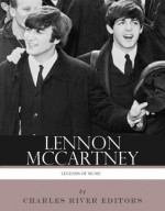 Lennon-McCartney: The Story of Music's Greatest Songwriting Duo - Charles River Editors