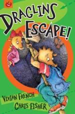 Draglins Escape! (Draglins - book 1) - Vivian French, Chris Fisher