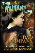 This Mutant Life: Bad Company - Ben Langdon, Lincoln Crisler, Diana Rohlman, William Akin