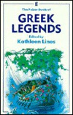 The Faber Book of Greek Legends - Kathleen Lines, Faith Jaques