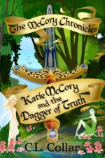 The McCory Chronicles: Katie McCory and the Dagger of Truth - C. L. Collar, Jennifer McMurrain, Christina Laurie, Brandy Walker
