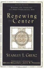 Renewing the Center: Evangelical Theology in a Post-Theological Era - Stanley J. Grenz