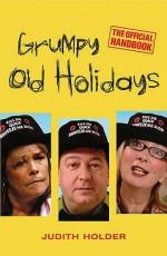 Grumpy Old Holidays: The Official Handbook - Judith Holder