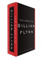 The Complete Gillian Flynn: Gone Girl, Dark Places, Sharp Objects - Gillian Flynn