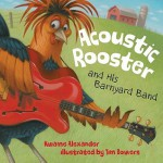 Acoustic Rooster and His Barnyard Band - Kwame Alexander, Tim Bowers