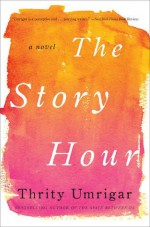 The Story Hour - Thrity Umrigar