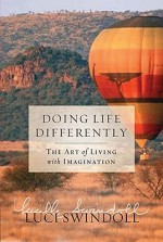 Doing Life Differently: The Art of Living with Imagination - Luci Swindoll