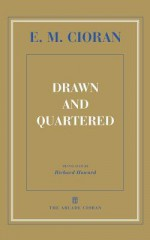 Drawn and Quartered - Emil Cioran, Richard Howard