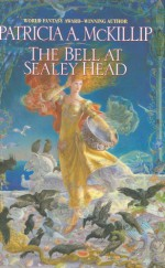 The Bell at Sealey Head - Patricia A. McKillip