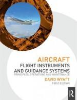 Aircraft Flight Instruments and Guidance Systems: Principles, Operations and Maintenance - David Wyatt
